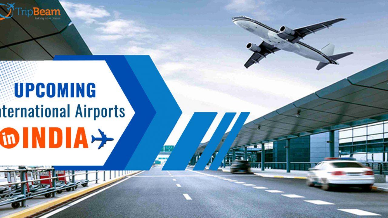 India S Vision 2040 Upcoming And New Airports Tripbeam Blog